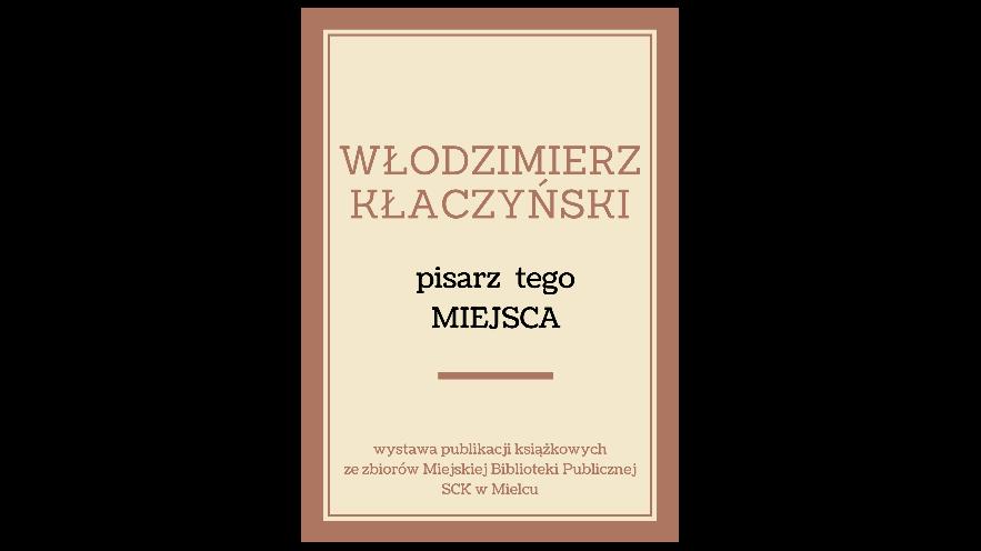 """""""Włodzimierz Kłaczyński - pisarz tego Miejsca"""" - wystawa"""